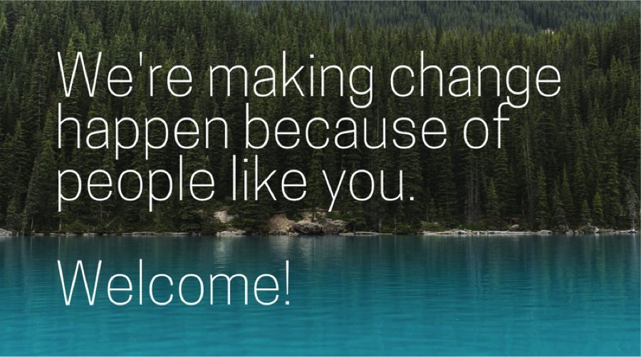 We're making change happen because of members like you.