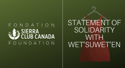 Sierra Club Canada Foundation Statement Of Solidarity With Wet'suwet'en